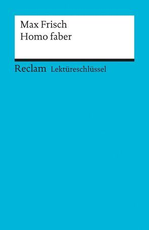 Lektüreschlüssel zu Max Frisch: Homo faber von Pelster,  Theodor