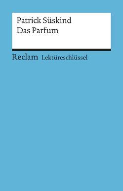 Lektüreschlüssel zu Patrick Süskind: Das Parfum von Bernsmeier,  Helmut
