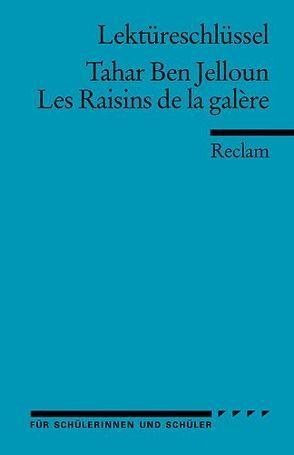 Lektüreschlüssel zu Tahar Ben Jelloun: Les Raisins de la galère von Ader,  Wolfgang
