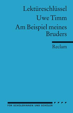 Lektüreschlüssel zu Uwe Timm: Am Beispiel meines Bruders von Bellmann,  Mirjam