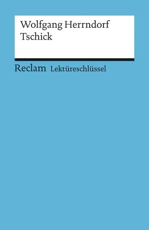 Lektüreschlüssel zu Wolfgang Herrndorf: Tschick von Scholz,  Eva-Maria