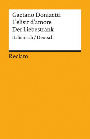 L'elisir d'amore / Der Liebestrank von Donizetti,  Gaetano, Mehnert,  Henning, Romani,  Felice