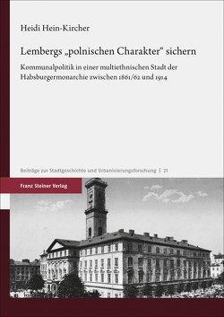 """Lembergs """"polnischen Charakter"""" sichern von Hein-Kircher,  Heidi"""