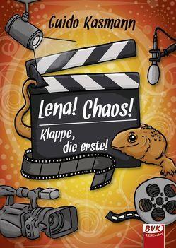 Lena! Chaos! Klappe, die erste! von Kasmann,  Guido