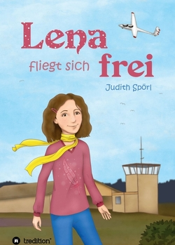 Lena fliegt sich frei von Goedhart,  Doreen, Spörl,  Judith