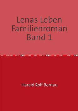 Lenas Leben Familienroman Band 2 von Bernau,  Harald Rolf