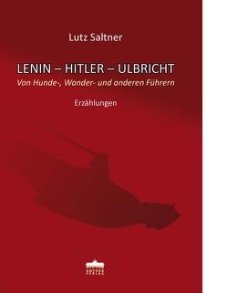 Lenin-Hitler-Ulbricht von Saltner,  Lutz