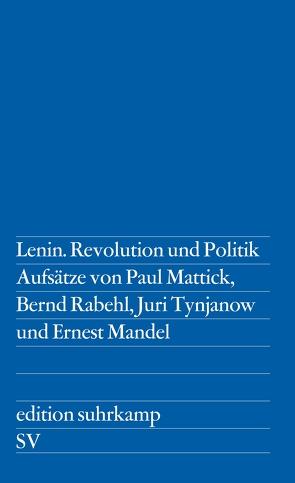 Lenin. Revolution und Politik von Mandel,  Ernest, Mattick,  Paul, Rabehl,  Bern, Schröder,  Brigitta, Tynjanow,  Jurij