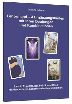 Lenormand – 4 Ergänzungskarten mit ihren Deutugnen und Kombinationen von Schulze,  Angelina
