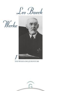 Leo Baeck Werke / Das Wesen des Judentums von Baeck,  Leo, Friedlander,  Albert H, Klappert,  Bertold