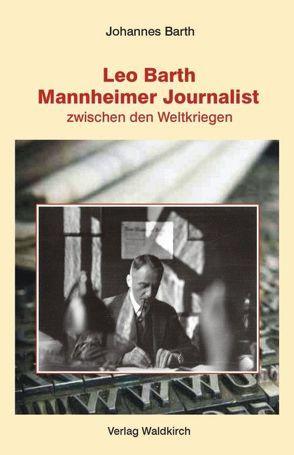 Leo Barth – Mannheimer Journalist von Barth,  Johannes, Waldkirch,  Barbara