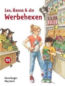 Leo, Hanna & die Werbehexen von Aurin,  May, Burger,  Karin