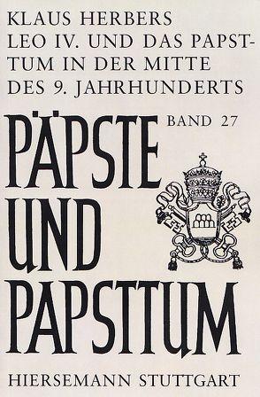 Leo IV. und das Papsttum in der Mitte des 9. Jahrhunderts von Herbers,  Klaus