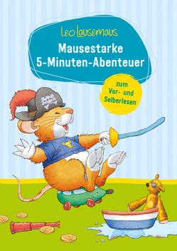 Leo Lausemaus – Mausestarke 5-Minuten-Abenteuer zum Vor- und Selberlesen von Campanella,  Marco, Witt,  Sophia