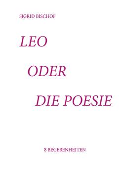 Leo oder die Poesie von Bischof,  Sigrid