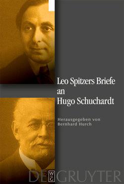 Leo Spitzers Briefe an Hugo Schuchardt von Bender,  Niklas, Hurch,  Bernhard, Müllner,  Annemarie, Spitzer,  Leo