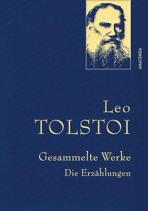 Leo Tolstoi – Gesammelte Werke. Die Erzählungen von Tolstoi,  Leo