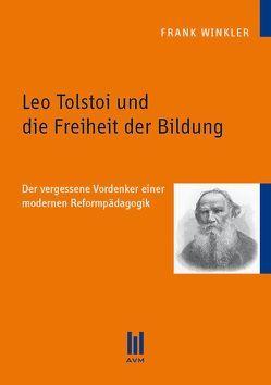 Leo Tolstoi und die Freiheit der Bildung von Winkler,  Frank
