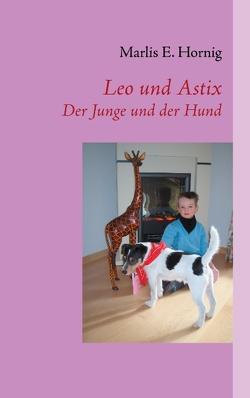 Leo und Astix von Hornig,  Marlis E.