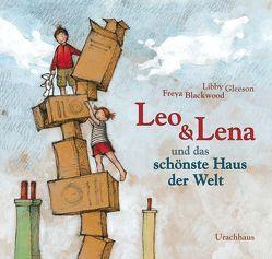 Leo und Lena und das schönste Haus der Welt von Blackwood,  Freya, Gleeson,  Libby, Stehle,  Michael