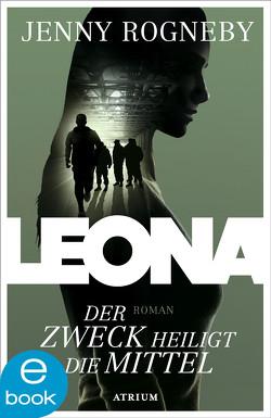 Leona – Der Zweck heiligt die Mittel von Rogneby,  Jenny