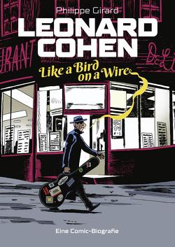 Leonard Cohen – Like a Bird on a Wire von Girard,  Philippe, Rohleder,  Jano