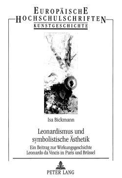 Leonardismus und symbolistische Ästhetik von Bickmann,  Isa