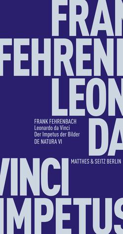 Leonardo da Vinci. Der Impetus der Bilder von Fehrenbach,  Frank