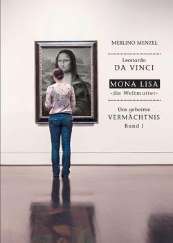 Leonardo da Vinci – Mona Lisa – die Weltmutter von Menzel,  Merlino, Wich,  Franz