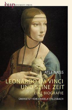 Leonardo Da Vinci und seine Zeit von Naess,  Atle, Stilzebach,  Daniela
