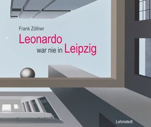Leonardo war nie in Leipzig von Zöllner,  Frank