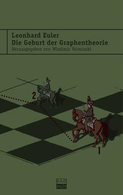 Leonhard Euler. Die Geburt der Graphentheorie von Velminski,  Wladimir