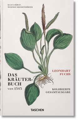 Leonhart Fuchs. Das Kräuterbuch von 1543 von Dressendörfer,  Werner