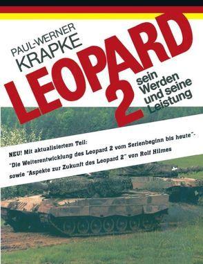 Leopard 2 sein Werden und seine Leistung von Krapke,  Paul W