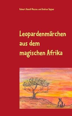 Leopardenmärchen aus dem magischen Afrika von Nassau,  Robert Hamill, Tepper,  Andrea