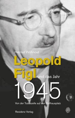 Leopold Figl und das Jahr 1945 von Wohnout,  Helmut
