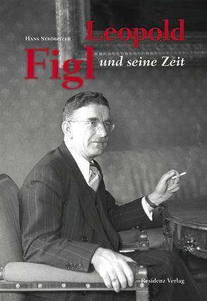 Leopold Figl und seine Zeit von Linke,  Reinhard, Ströbitzer,  Hans