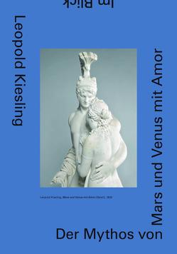 Leopold Kiesling. Der Mythos von Mars und Venus mit Amor von Grabner,  Sabine, Rollig,  Stella