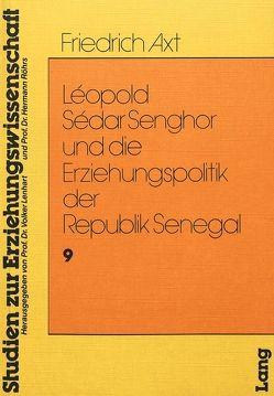 Leopold Sedar Senghor und die Erziehungspolitik der Republik Senegal von Axt,  Friedrich