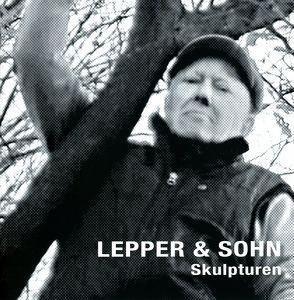 Lepper & Sohn – Skulpturen von Alexandra,  König, Jansen,  Bernd, Lepper,  Gereon, Posca,  Claudia, Thelen,  Klaus, Zajonc,  Rebekka