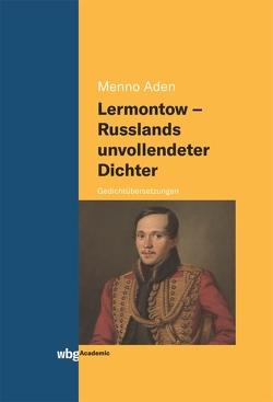 Lermontow – Russlands unvollendeter Dichter von Aden,  Menno