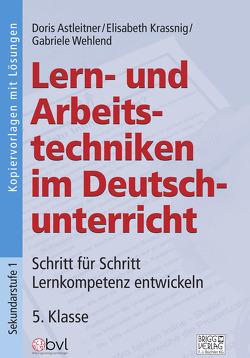 Lern- und Arbeitstechniken im Deutschunterricht 5. Klasse von Astleitner,  Doris, Krassnig,  Elisabeth, Wehlend,  Gabriele