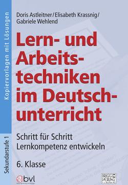 Lern- und Arbeitstechniken im Deutschunterricht 6. Klasse von Astleitner,  Doris, Krassnig,  Elisabeth, Wehlend,  Gabriele