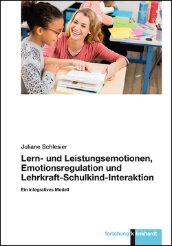 Lern- und Leistungsemotionen, Emotionsregulation und Lehrkraft-Schulkind-Interaktion von Schlesier,  Juliane