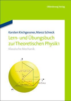 Lern- und Übungsbuch zur Theoretischen Physik 1. von Kirchgessner,  Karsten, Schreck,  Marco