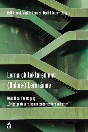 Lernarchitekturen und (Online-)Lernräume von Arnold,  Rolf, Günther,  Dorit, Lermen,  Markus