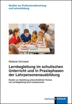Lernbegleitung im schulischen Unterricht und in Praxisphasen der Lehrpersonenausbildung von Schnebel,  Stefanie
