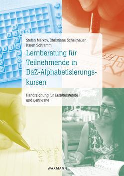 Lernberatung für Teilnehmende in DaZ-Alphabetisierungskursen von Markov,  Stefan, Scheithauer,  Christiane, Schramm,  Karen