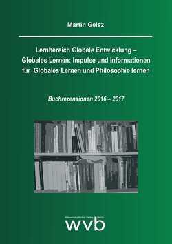 Lernbereich Globale Entwicklung – Globales Lernen: Impulse und Informationen für Globales Lernen und Philosophie lernen von Geisz,  Martin