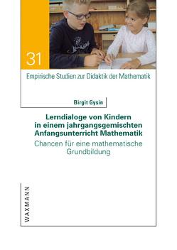 Lerndialoge von Kindern in einem jahrgangsgemischten Anfangsunterricht Mathematik von Gysin,  Birgit